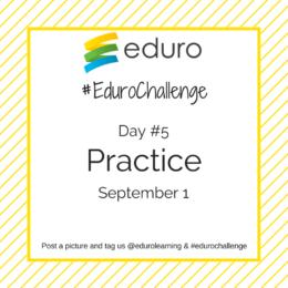 #EduroChallenge Day 5: Practice, not Mastery